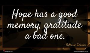 Baltasar Gracian quote : Hope has a good ...