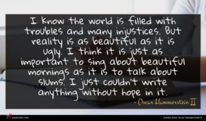 Oscar Hammerstein II quote : I know the world ...