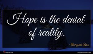 Margaret Weis quote : Hope is the denial ...