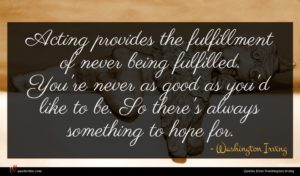Washington Irving quote : Acting provides the fulfillment ...