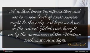 Stanislav Grof quote : A radical inner transformation ...