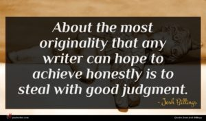 Josh Billings quote : About the most originality ...