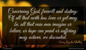 Percy Bysshe Shelley quote : Concerning God freewill and ...