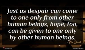 Elie Wiesel quote : Just as despair can ...